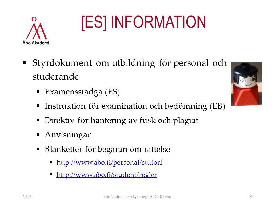  Styrdokument om utbildning för personal och studerande  Examensstadga (ES)  Instruktion för examination och bedömning (EB)  Direktiv för hantering av fusk och plagiat  Anvisningar  Blanketter för begäran om rättelse  http://www.abo.fi/personal/stuforf http://www.abo.fi/personal/stuforf  http://www.abo.fi/student/regler http://www.abo.fi/student/regler 7.9.2015 26 [ES] INFORMATION Åbo Akademi - Domkyrkotorget 3 - 20500 Åbo