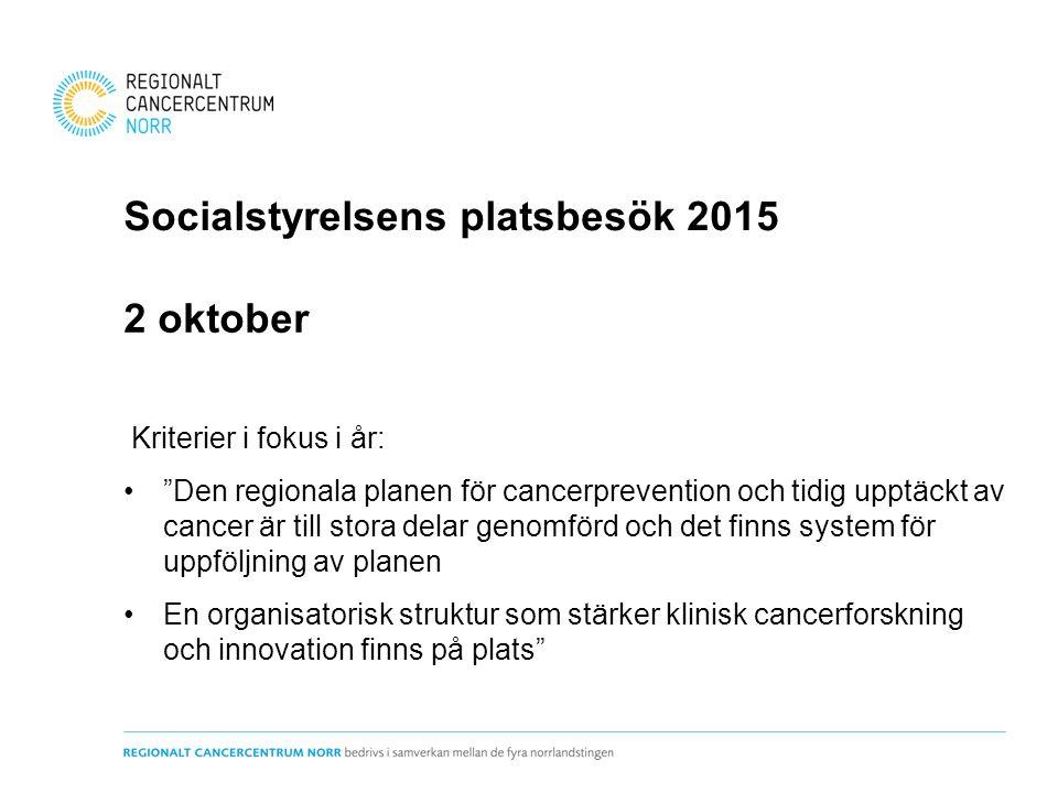"""Socialstyrelsens platsbesök 2015 2 oktober Kriterier i fokus i år: """"Den regionala planen för cancerprevention och tidig upptäckt av cancer är till sto"""