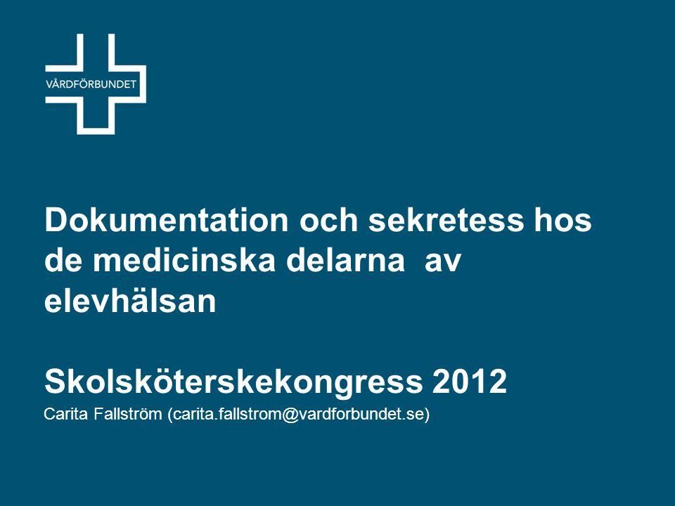 Dokumentation och sekretess hos de medicinska delarna av elevhälsan Skolsköterskekongress 2012 Carita Fallström (carita.fallstrom@vardforbundet.se)