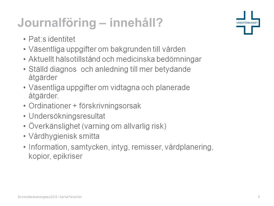 Skolsköterskekongress 2012 / Carita Fallström Journalföring – innehåll.