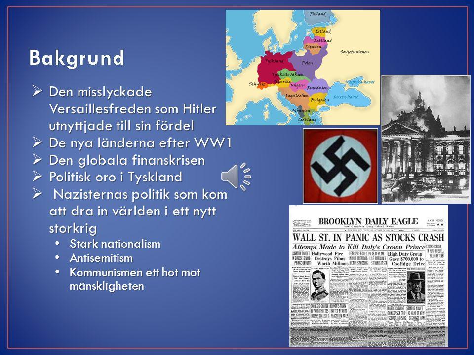  Den misslyckade Versaillesfreden som Hitler utnyttjade till sin fördel  De nya länderna efter WW1  Den globala finanskrisen  Politisk oro i Tyskland  Nazisternas politik som kom att dra in världen i ett nytt storkrig Stark nationalism Stark nationalism Antisemitism Antisemitism Kommunismen ett hot mot mänskligheten Kommunismen ett hot mot mänskligheten