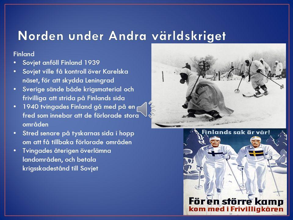 Finland Sovjet anföll Finland 1939 Sovjet ville få kontroll över Karelska näset, för att skydda Leningrad Sverige sände både krigsmaterial och frivilliga att strida på Finlands sida 1940 tvingades Finland gå med på en fred som innebar att de förlorade stora områden Stred senare på tyskarnas sida i hopp om att få tillbaka förlorade områden Tvingades återigen överlämna landområden, och betala krigsskadestånd till Sovjet