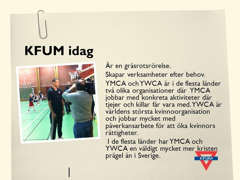 KFUM idag Är en gräsrotsrörelse. Skapar verksamheter efter behov. YMCA och YWCA är i de flesta länder två olika organisationer där YMCA jobbar med kon