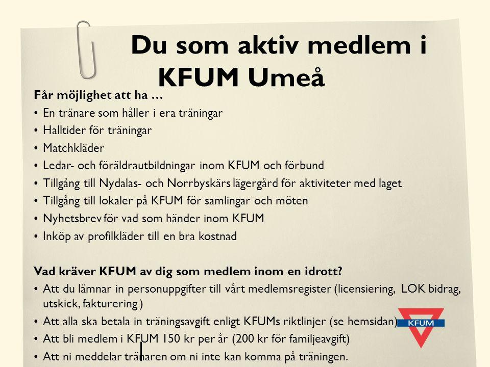 Du som aktiv medlem i KFUM Umeå Får möjlighet att ha … En tränare som håller i era träningar Halltider för träningar Matchkläder Ledar- och föräldraut