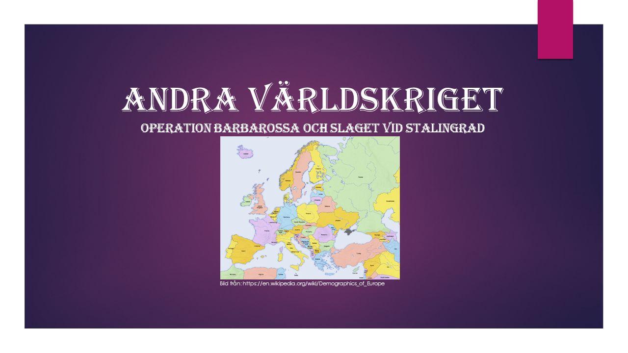 Andra Världskriget Operation Barbarossa och Slaget vid Stalingrad Bild från: https://en.wikipedia.org/wiki/Demographics_of_Europe