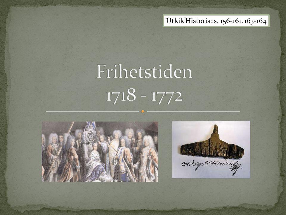 Sverige får ny regent.Karl XII hade inga barn och då fanns ingen arvinge till tronen.