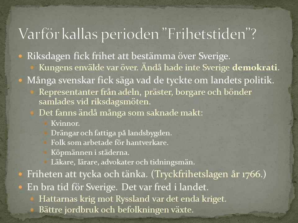 Riksdagen fick frihet att bestämma över Sverige. Kungens envälde var över. Ändå hade inte Sverige demokrati. Många svenskar fick säga vad de tyckte om