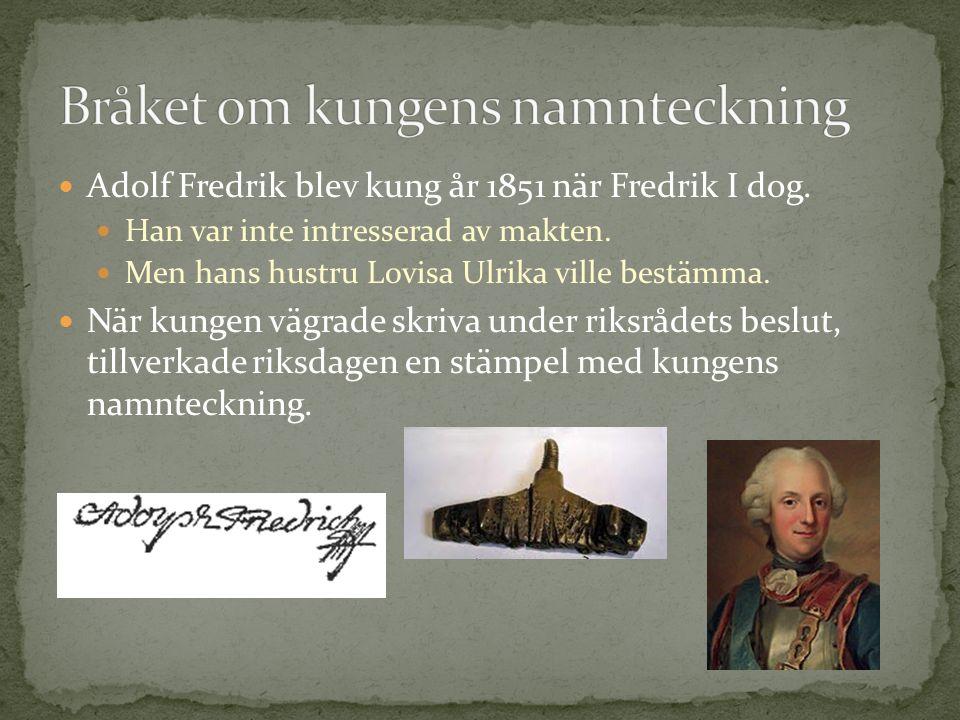 Adolf Fredrik blev kung år 1851 när Fredrik I dog. Han var inte intresserad av makten. Men hans hustru Lovisa Ulrika ville bestämma. När kungen vägrad