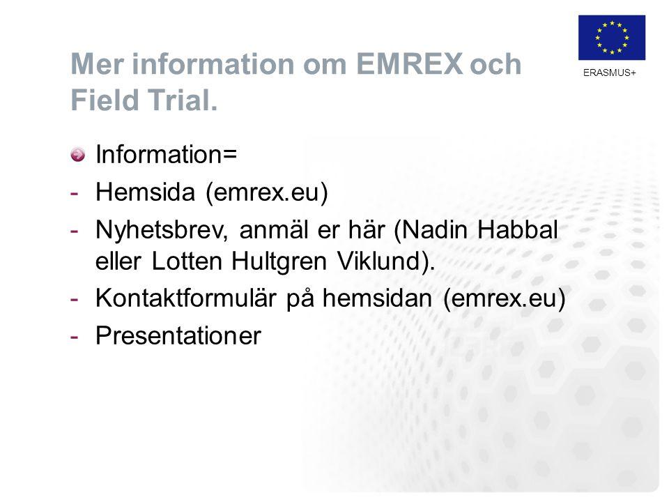 ERASMUS+ Mer information om EMREX och Field Trial. Information= -Hemsida (emrex.eu) -Nyhetsbrev, anmäl er här (Nadin Habbal eller Lotten Hultgren Vikl