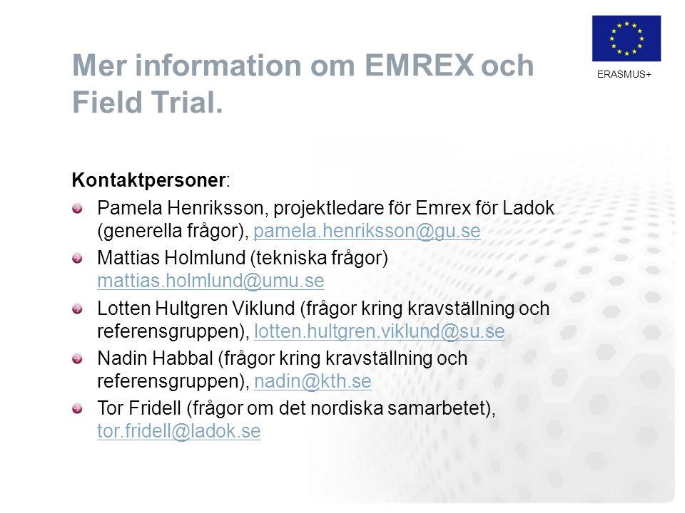 ERASMUS+ Mer information om EMREX och Field Trial. Kontaktpersoner: Pamela Henriksson, projektledare för Emrex för Ladok (generella frågor), pamela.he