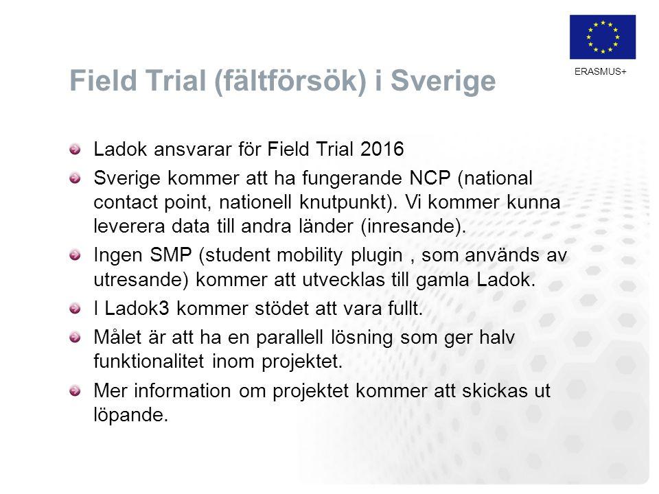 ERASMUS+ Field Trial (fältförsök) i Sverige Ladok ansvarar för Field Trial 2016 Sverige kommer att ha fungerande NCP (national contact point, nationel