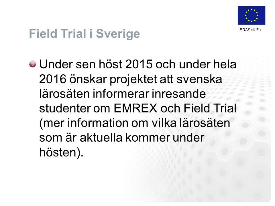 ERASMUS+ Field Trial i Sverige Under sen höst 2015 och under hela 2016 önskar projektet att svenska lärosäten informerar inresande studenter om EMREX