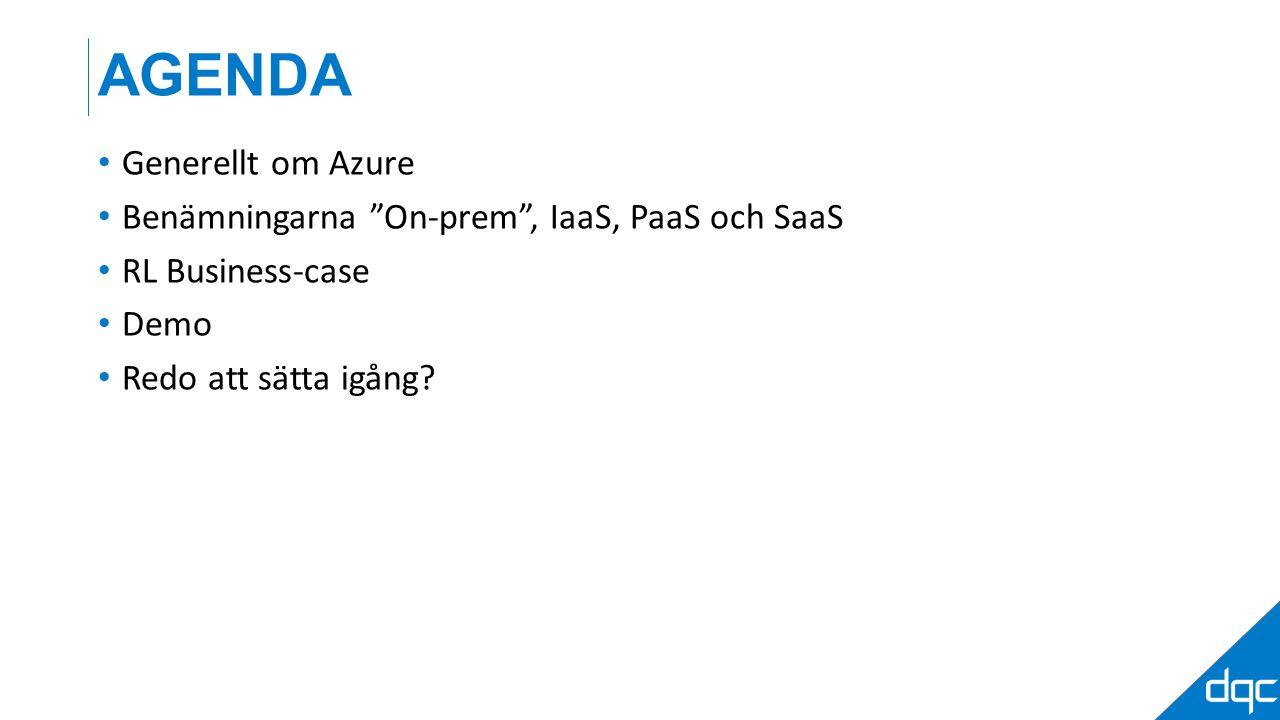 Generellt om Azure Benämningarna On-prem , IaaS, PaaS och SaaS RL Business-case Demo Redo att sätta igång