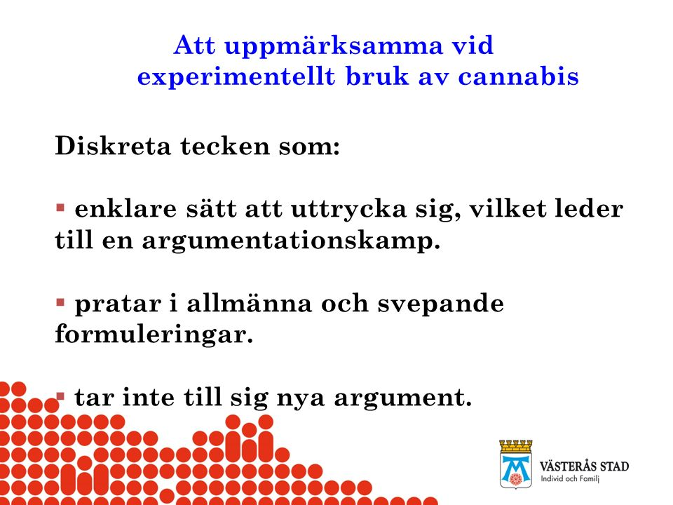 Att uppmärksamma vid experimentellt bruk av cannabis Diskreta tecken som:  enklare sätt att uttrycka sig, vilket leder till en argumentationskamp. 