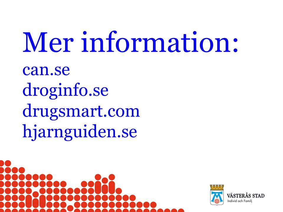 Mer information: can.se droginfo.se drugsmart.com hjarnguiden.se
