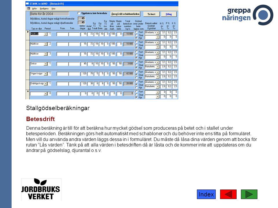 Index Stallgödselberäkningar Betesdrift Denna beräkning är till för att beräkna hur mycket gödsel som produceras på betet och i stallet under betesperioden.