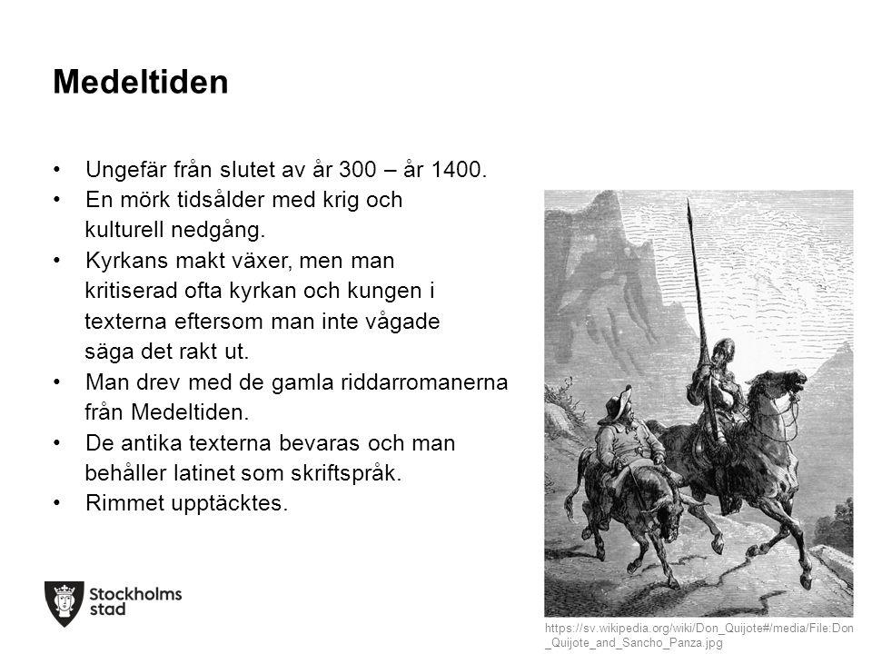 Medeltiden Ungefär från slutet av år 300 – år 1400. En mörk tidsålder med krig och kulturell nedgång. Kyrkans makt växer, men man kritiserad ofta kyrk