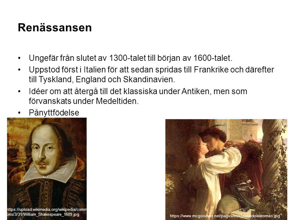 Renässansen Ungefär från slutet av 1300-talet till början av 1600-talet. Uppstod först i Italien för att sedan spridas till Frankrike och därefter til