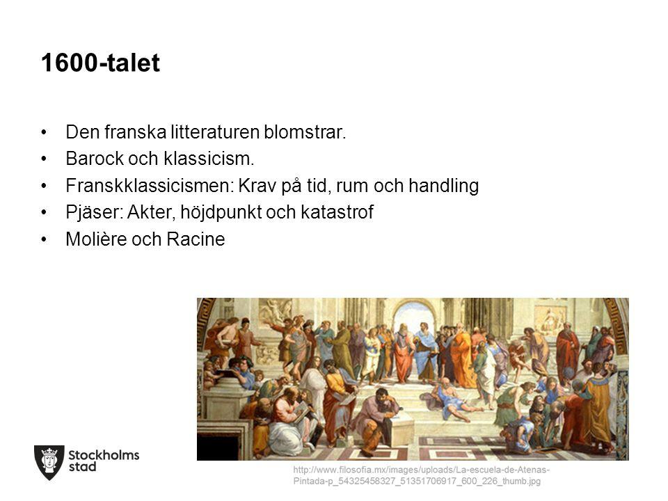 1600-talet Den franska litteraturen blomstrar. Barock och klassicism. Franskklassicismen: Krav på tid, rum och handling Pjäser: Akter, höjdpunkt och k