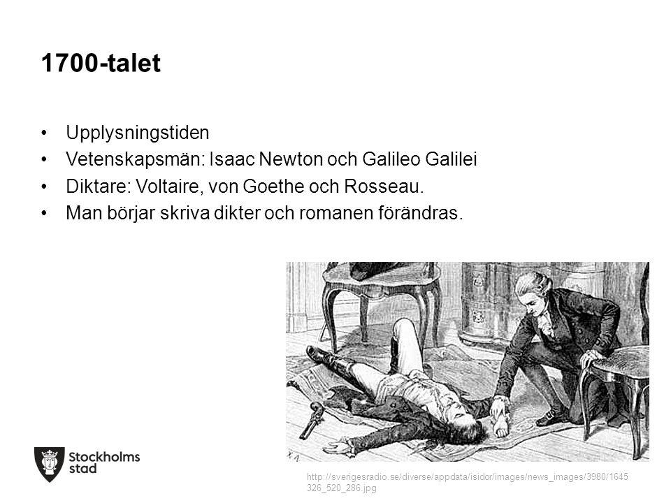 1700-talet Upplysningstiden Vetenskapsmän: Isaac Newton och Galileo Galilei Diktare: Voltaire, von Goethe och Rosseau. Man börjar skriva dikter och ro