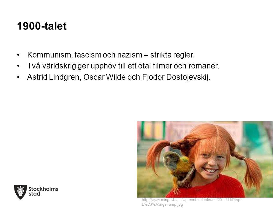 1900-talet Kommunism, fascism och nazism – strikta regler. Två världskrig ger upphov till ett otal filmer och romaner. Astrid Lindgren, Oscar Wilde oc