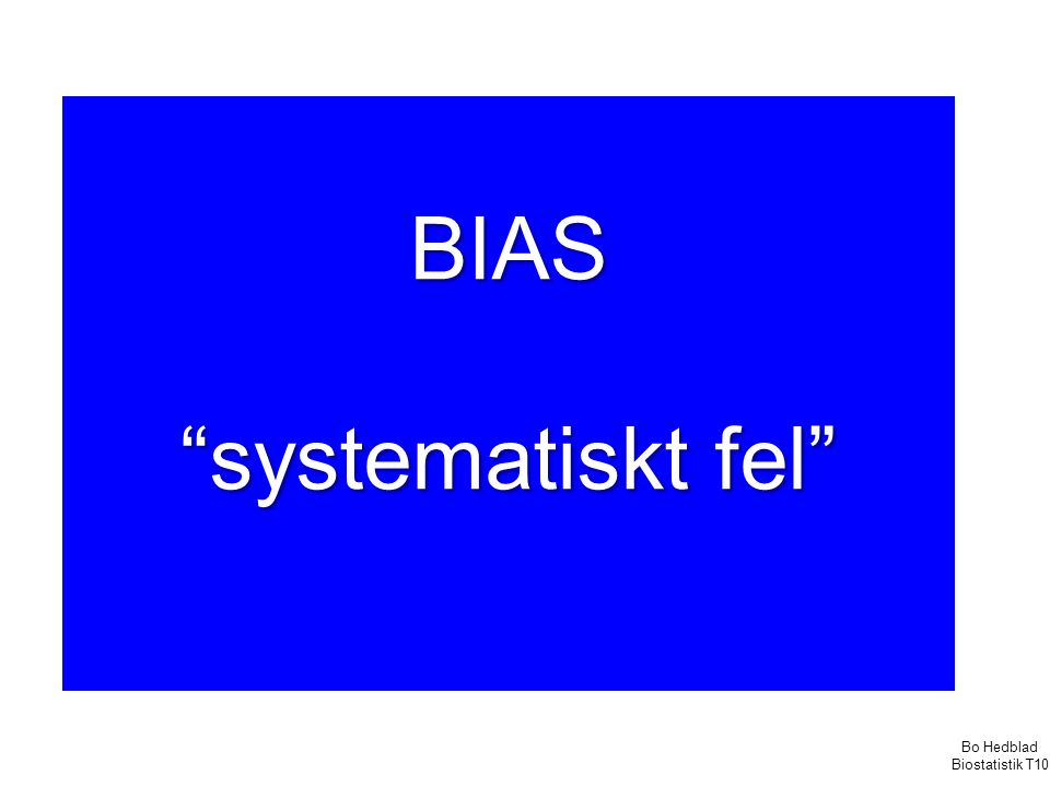 BIAS systematiskt fel systematiskt fel Bo Hedblad Biostatistik T10
