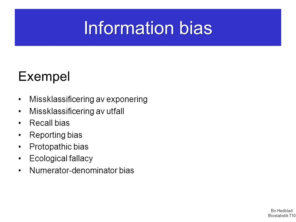 Information bias Exempel Missklassificering av exponering Missklassificering av utfall Recall bias Reporting bias Protopathic bias Ecological fallacy