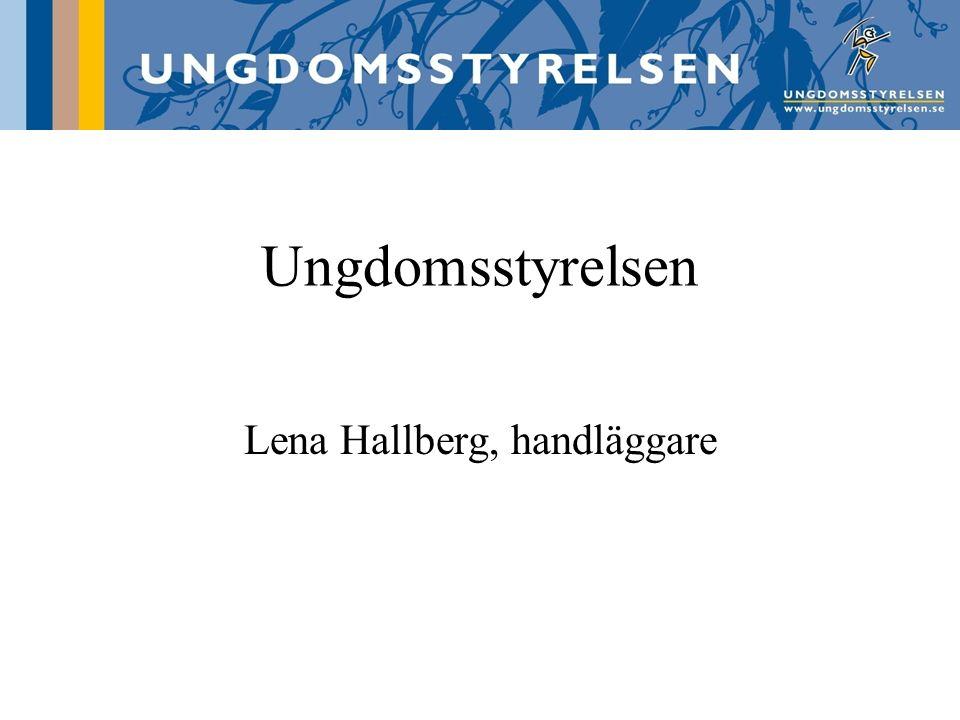 Ungdomsstyrelsen Lena Hallberg, handläggare