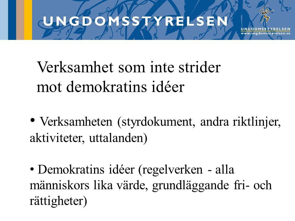 Verksamhet som inte strider mot demokratins idéer Verksamheten (styrdokument, andra riktlinjer, aktiviteter, uttalanden) Demokratins idéer (regelverken - alla människors lika värde, grundläggande fri- och rättigheter)