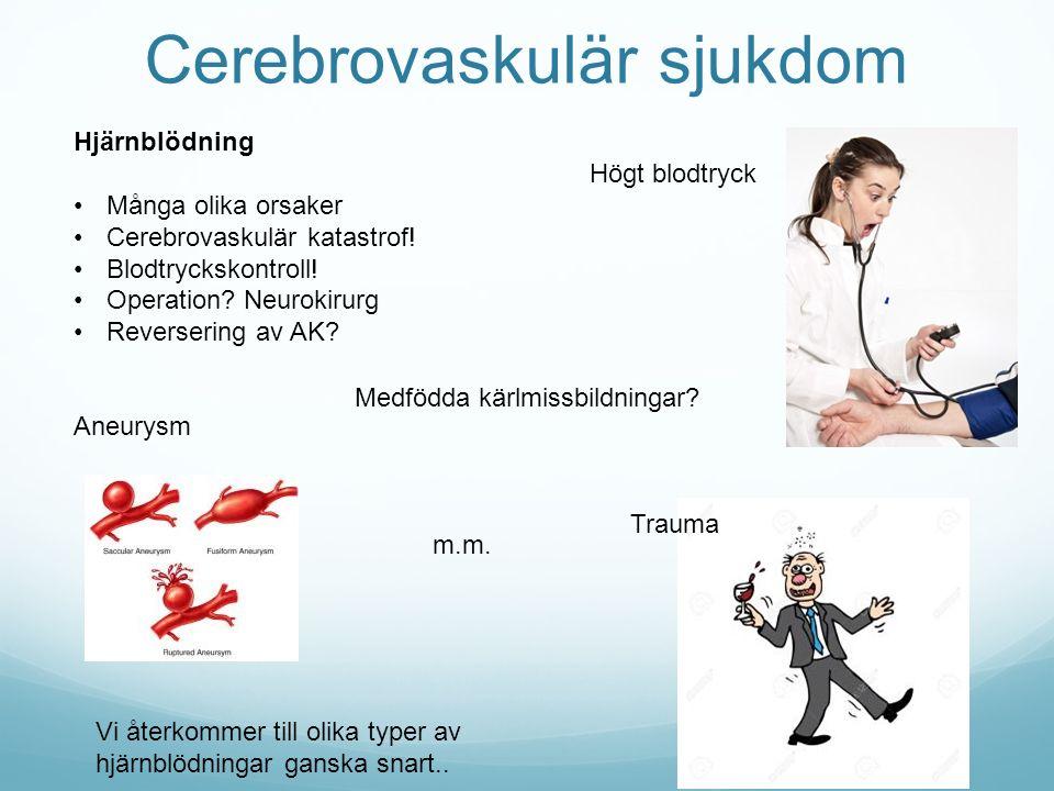 Cerebrovaskulär sjukdom Hjärnblödning Många olika orsaker Cerebrovaskulär katastrof! Blodtryckskontroll! Operation? Neurokirurg Reversering av AK? Ane
