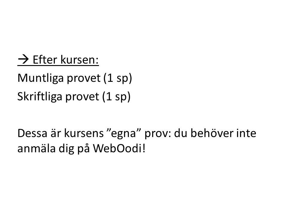 """ Efter kursen: Muntliga provet (1 sp) Skriftliga provet (1 sp) Dessa är kursens """"egna"""" prov: du behöver inte anmäla dig på WebOodi!"""
