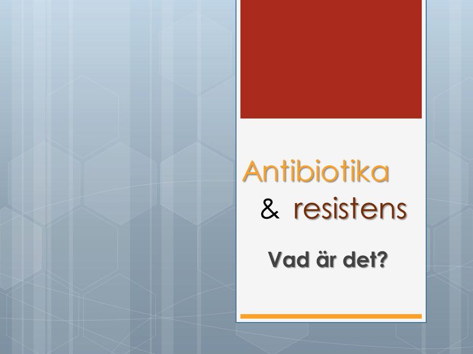 Antibiotika resistens Antibiotika & resistens Vad är det?