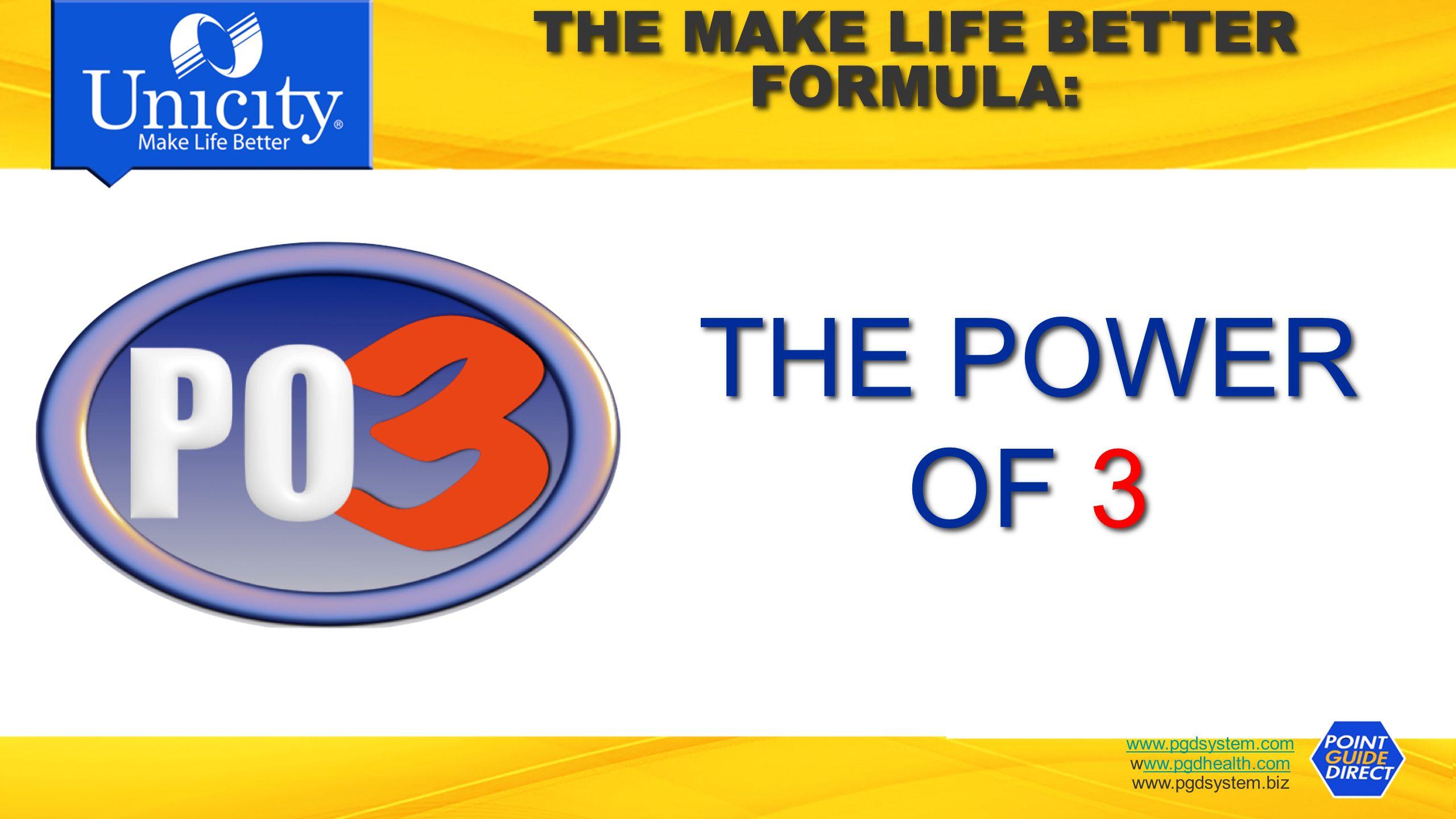 www.pgdsystem.com www.pgdhealth.comww.pgdhealth.com www.pgdsystem.biz THE POWER OF 3 THE POWER OF 3 THE MAKE LIFE BETTER FORMULA: