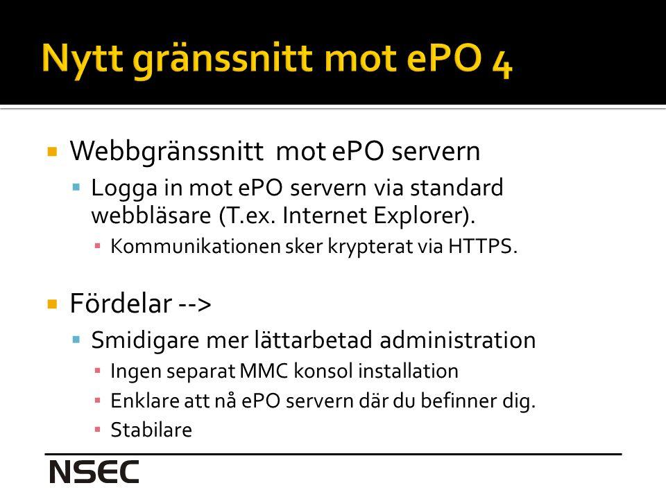  Webbgränssnitt mot ePO servern  Logga in mot ePO servern via standard webbläsare (T.ex.