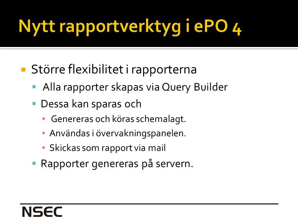  Större flexibilitet i rapporterna  Alla rapporter skapas via Query Builder  Dessa kan sparas och ▪ Genereras och köras schemalagt.