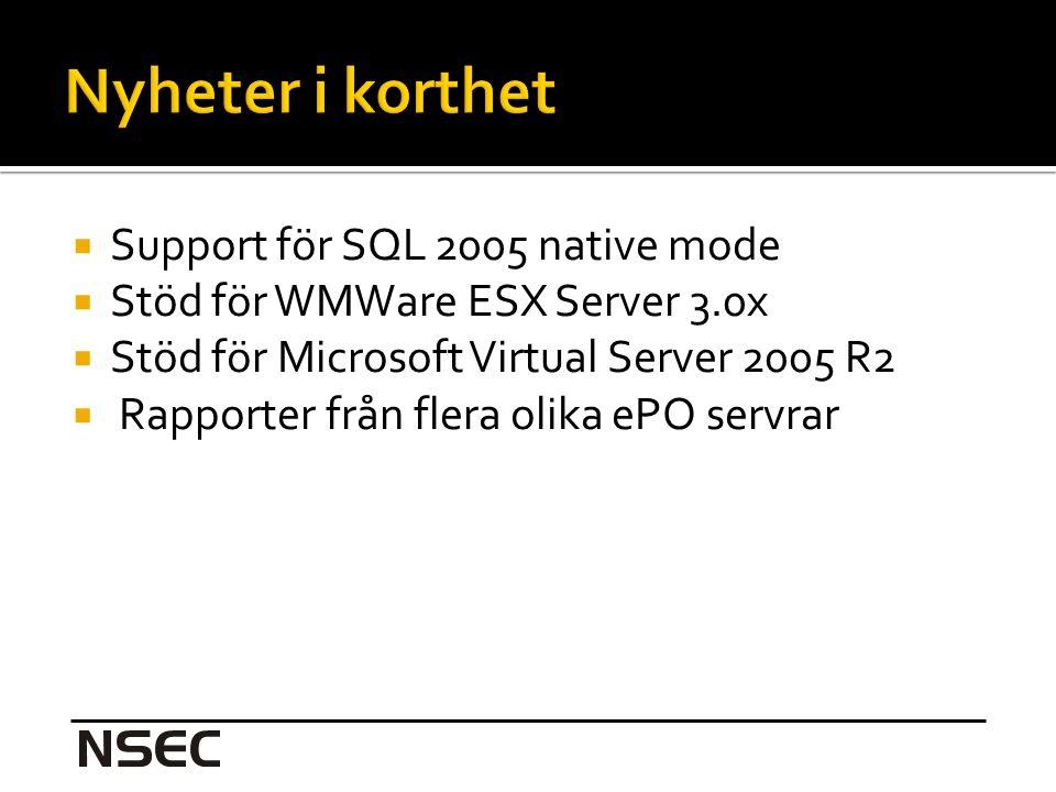  Support för SQL 2005 native mode  Stöd för WMWare ESX Server 3.0x  Stöd för Microsoft Virtual Server 2005 R2  Rapporter från flera olika ePO servrar