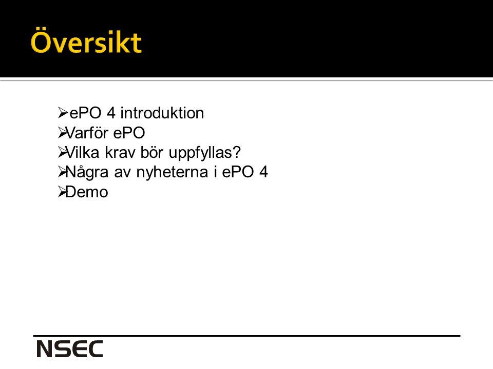  ePO 4 introduktion  Varför ePO  Vilka krav bör uppfyllas  Några av nyheterna i ePO 4  Demo