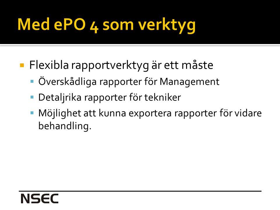  Flexibla rapportverktyg är ett måste  Överskådliga rapporter för Management  Detaljrika rapporter för tekniker  Möjlighet att kunna exportera rapporter för vidare behandling.