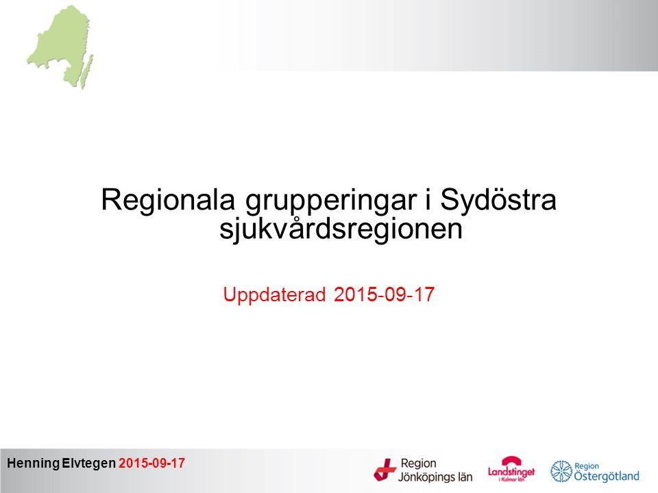 Regionala grupperingar i Sydöstra sjukvårdsregionen Uppdaterad 2015-09-17 Henning Elvtegen 2015-09-17