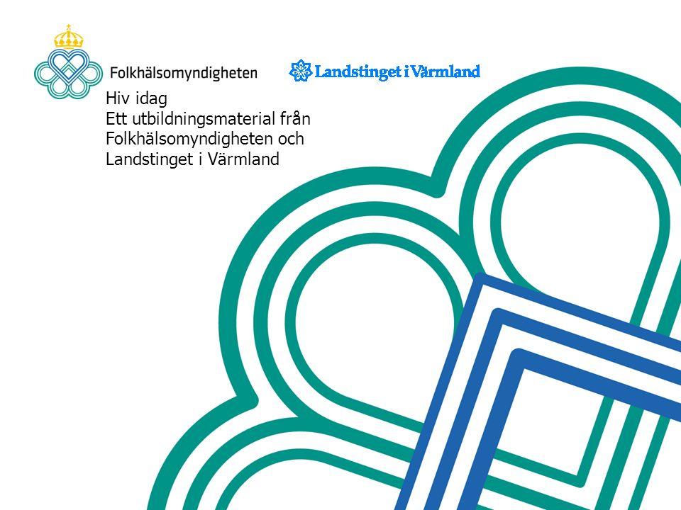 Hiv idag Ett utbildningsmaterial från Folkhälsomyndigheten och Landstinget i Värmland