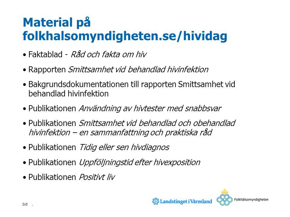 . Sid Material på folkhalsomyndigheten.se/hividag Faktablad - Råd och fakta om hiv Rapporten Smittsamhet vid behandlad hivinfektion Bakgrundsdokumenta