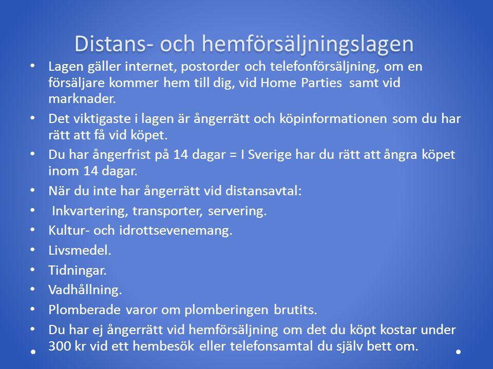 Distans- och hemförsäljningslagen Lagen gäller internet, postorder och telefonförsäljning, om en försäljare kommer hem till dig, vid Home Parties samt