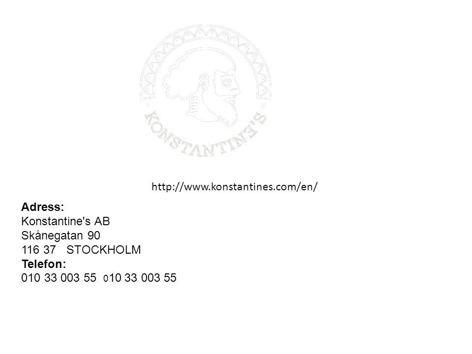 http://www.konstantines.com/en/ Adress: Konstantine s AB Skånegatan 90 116 37 STOCKHOLM Telefon: 010 33 003 55 0 10 33 003 55