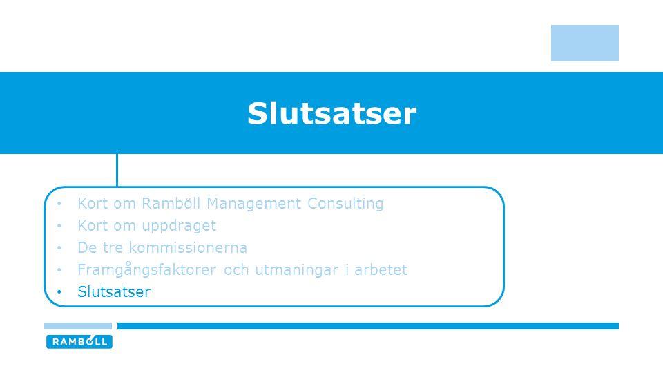 Slutsatser Kort om Ramböll Management Consulting Kort om uppdraget De tre kommissionerna Framgångsfaktorer och utmaningar i arbetet Slutsatser