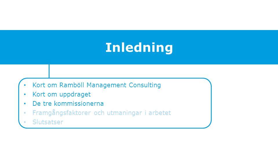 Inledning Kort om Ramböll Management Consulting Kort om uppdraget De tre kommissionerna Framgångsfaktorer och utmaningar i arbetet Slutsatser