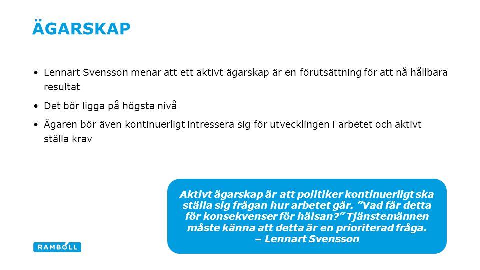 ÄGARSKAP Lennart Svensson menar att ett aktivt ägarskap är en förutsättning för att nå hållbara resultat Det bör ligga på högsta nivå Ägaren bör även kontinuerligt intressera sig för utvecklingen i arbetet och aktivt ställa krav 9 Aktivt ägarskap är att politiker kontinuerligt ska ställa sig frågan hur arbetet går.