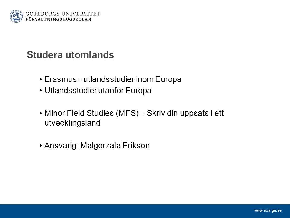 www.spa.gu.se Studera utomlands Erasmus - utlandsstudier inom Europa Utlandsstudier utanför Europa Minor Field Studies (MFS) – Skriv din uppsats i ett