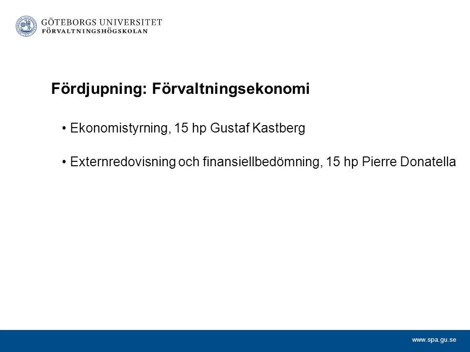 www.spa.gu.se Fördjupning: Förvaltningsekonomi Ekonomistyrning, 15 hp Gustaf Kastberg Externredovisning och finansiellbedömning, 15 hp Pierre Donatell