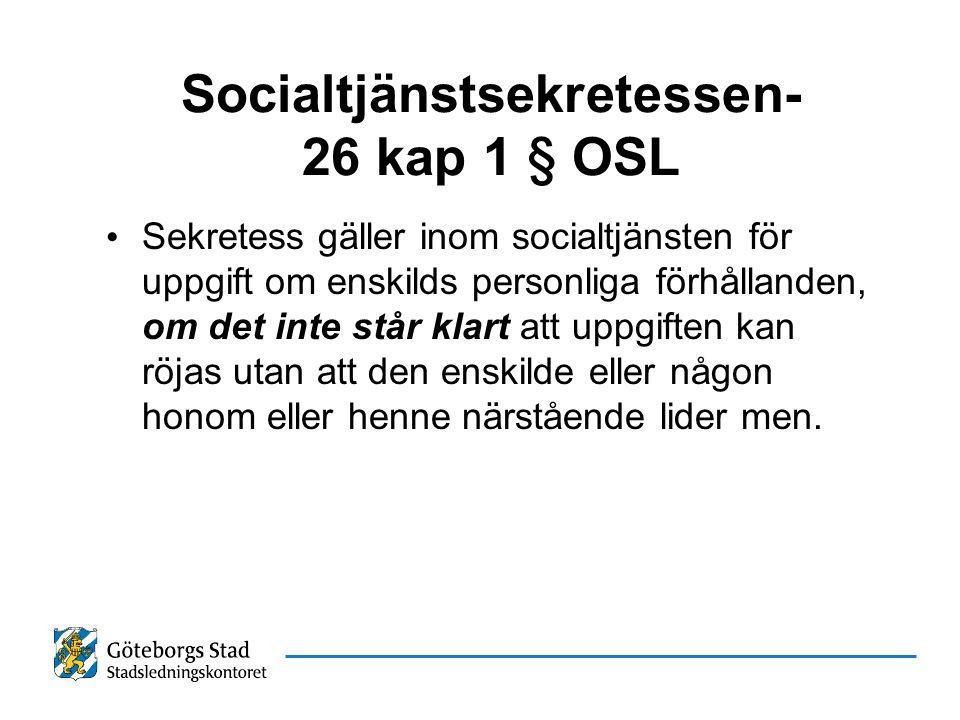 Socialtjänstsekretessen- 26 kap 1 § OSL Sekretess gäller inom socialtjänsten för uppgift om enskilds personliga förhållanden, om det inte står klart a