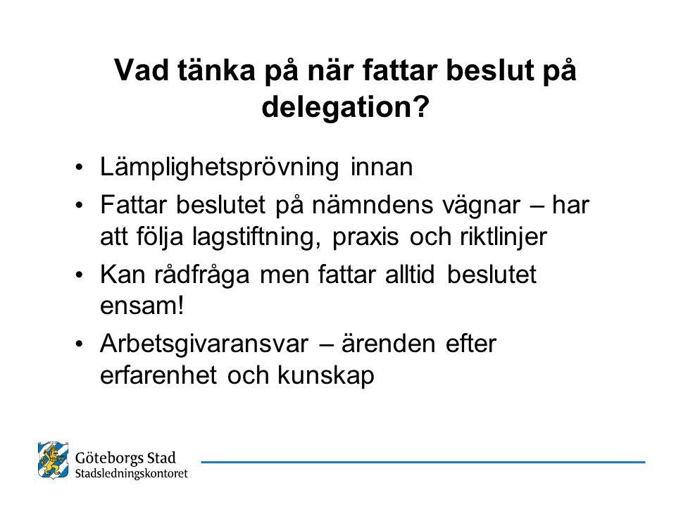 Vad tänka på när fattar beslut på delegation? Lämplighetsprövning innan Fattar beslutet på nämndens vägnar – har att följa lagstiftning, praxis och ri